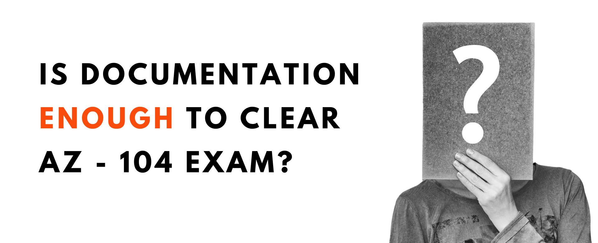Is Documentation Enough to clear AZ-104 Exam?