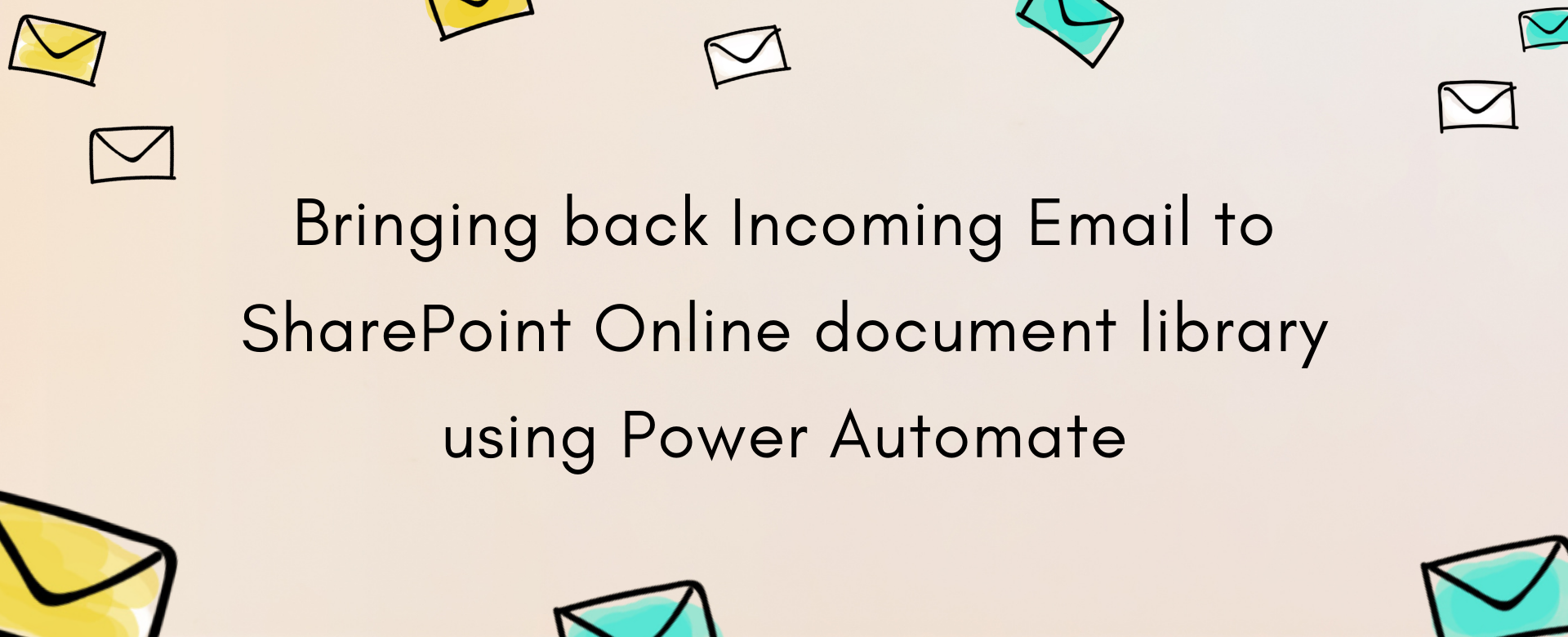 Bringing back Incoming Email to SharePoint Online document library using Power Automate